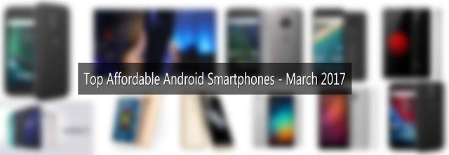 Top Affordable Android Smartphones - March 2017